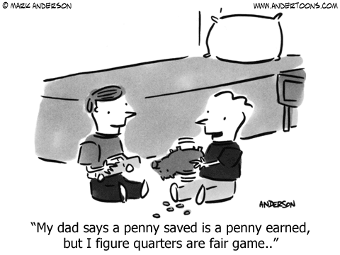 A penny saved is a penny earned.